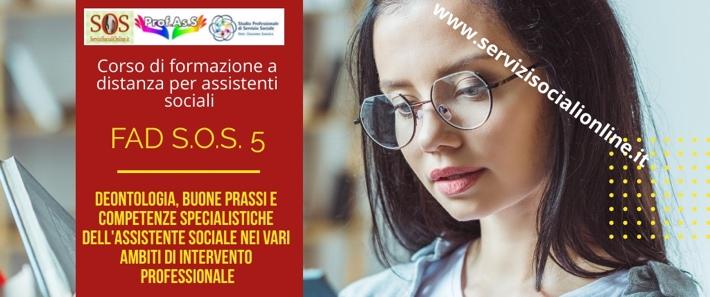 """FAD S.O.S. 5: """"Deontologia, buone prassi e competenze specialistiche dell'assistente sociale nei vari ambiti di intervento professionale"""""""